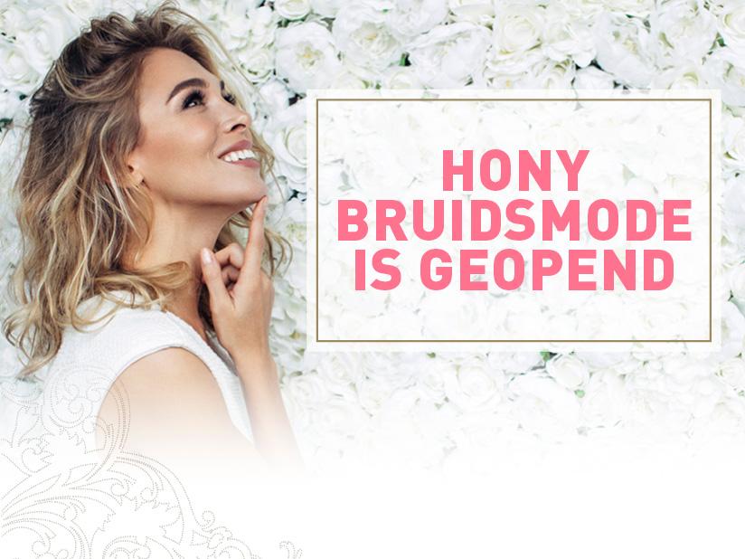 Hony Bruidsmode is 'gewoon' open!